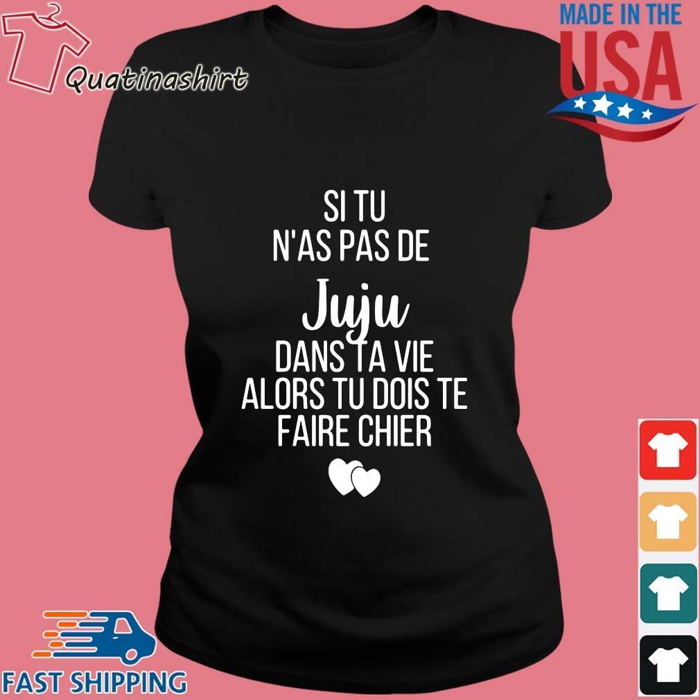 Si Tu N'as Pas De Juju Dans Ta Vie Alors Tu Dois Te Faire Chier Shirt Ladies den
