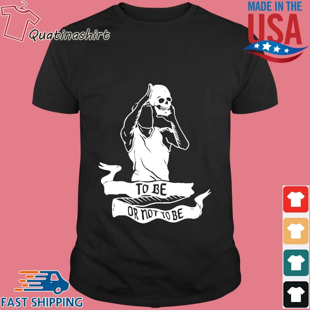 Skull To Be Or Not To Be Shirt