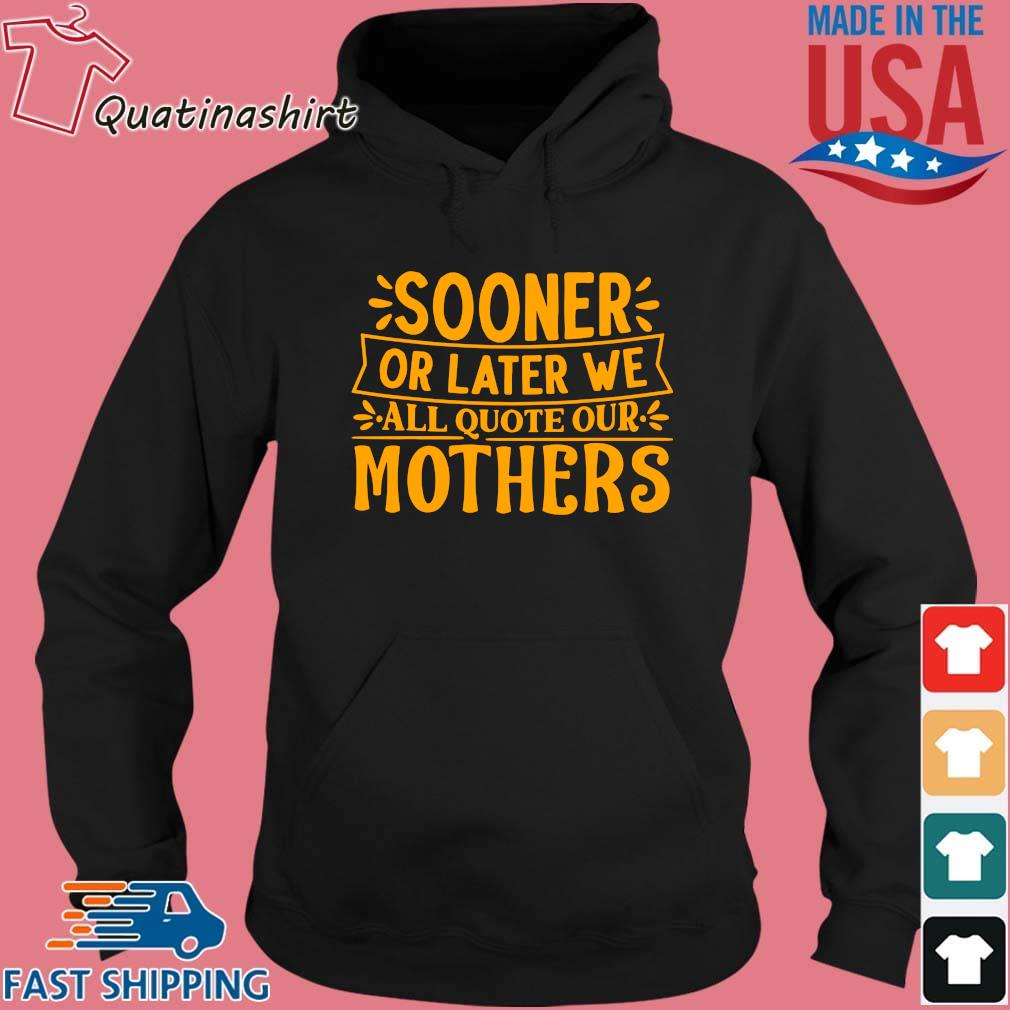 Sooner or later we all quote our mothers s Hoodie den