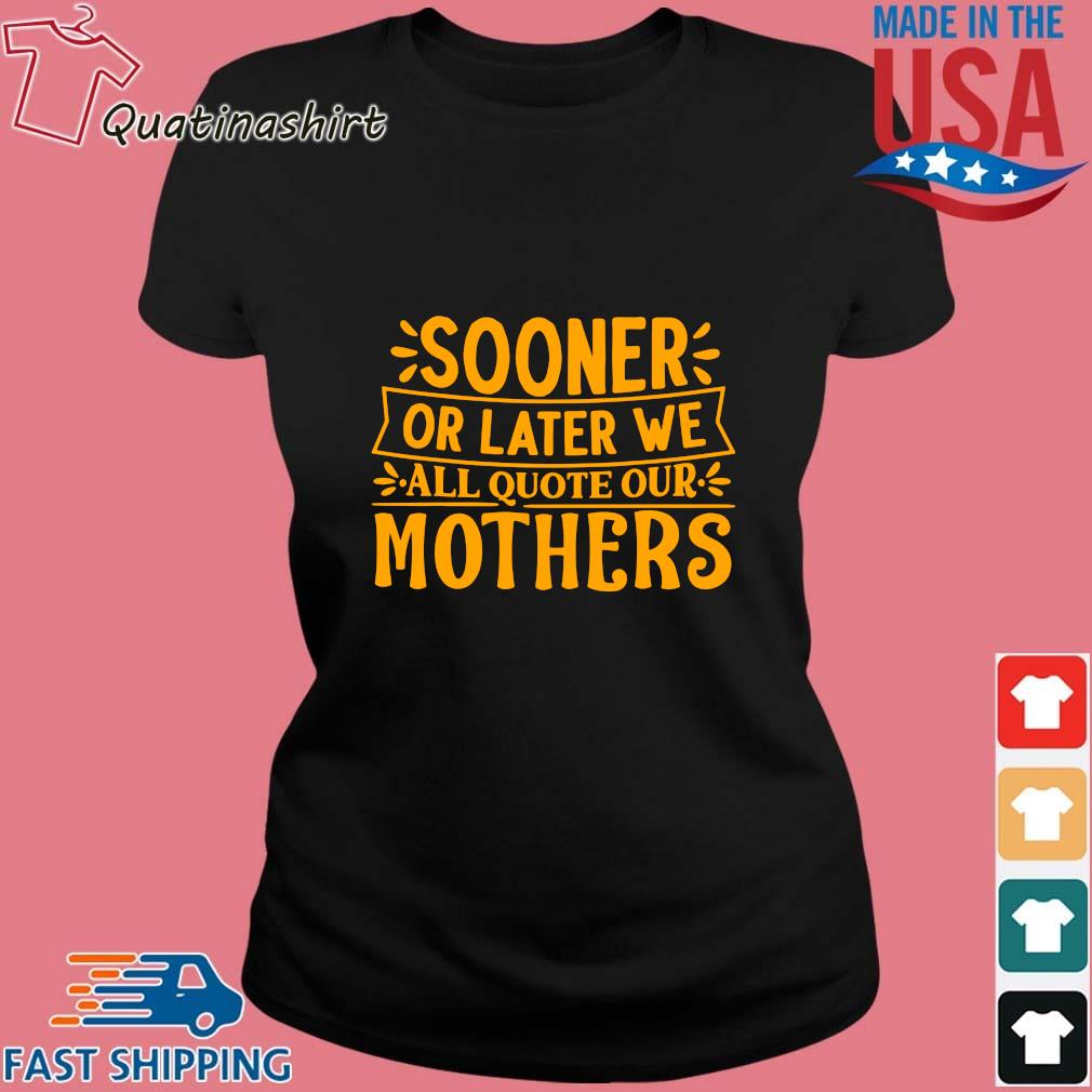 Sooner or later we all quote our mothers s Ladies den