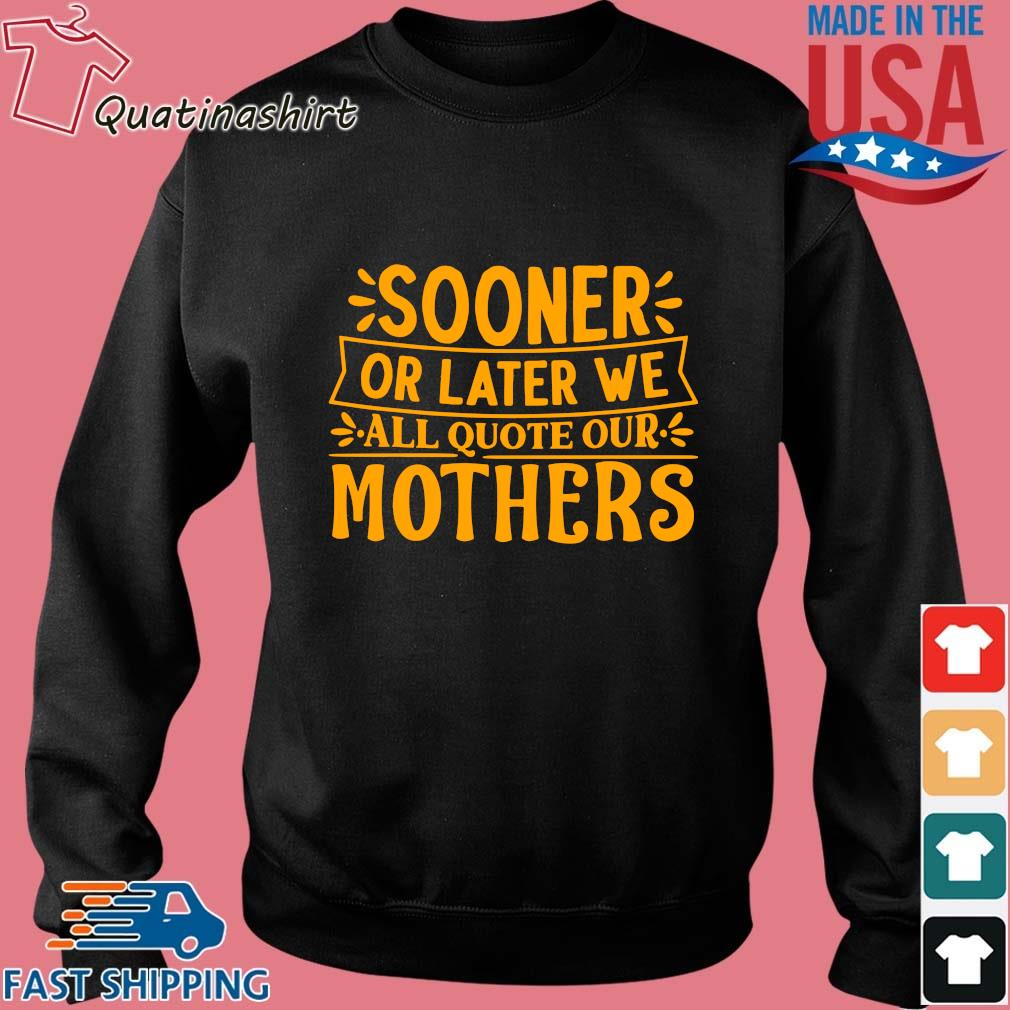 Sooner or later we all quote our mothers s Sweater den