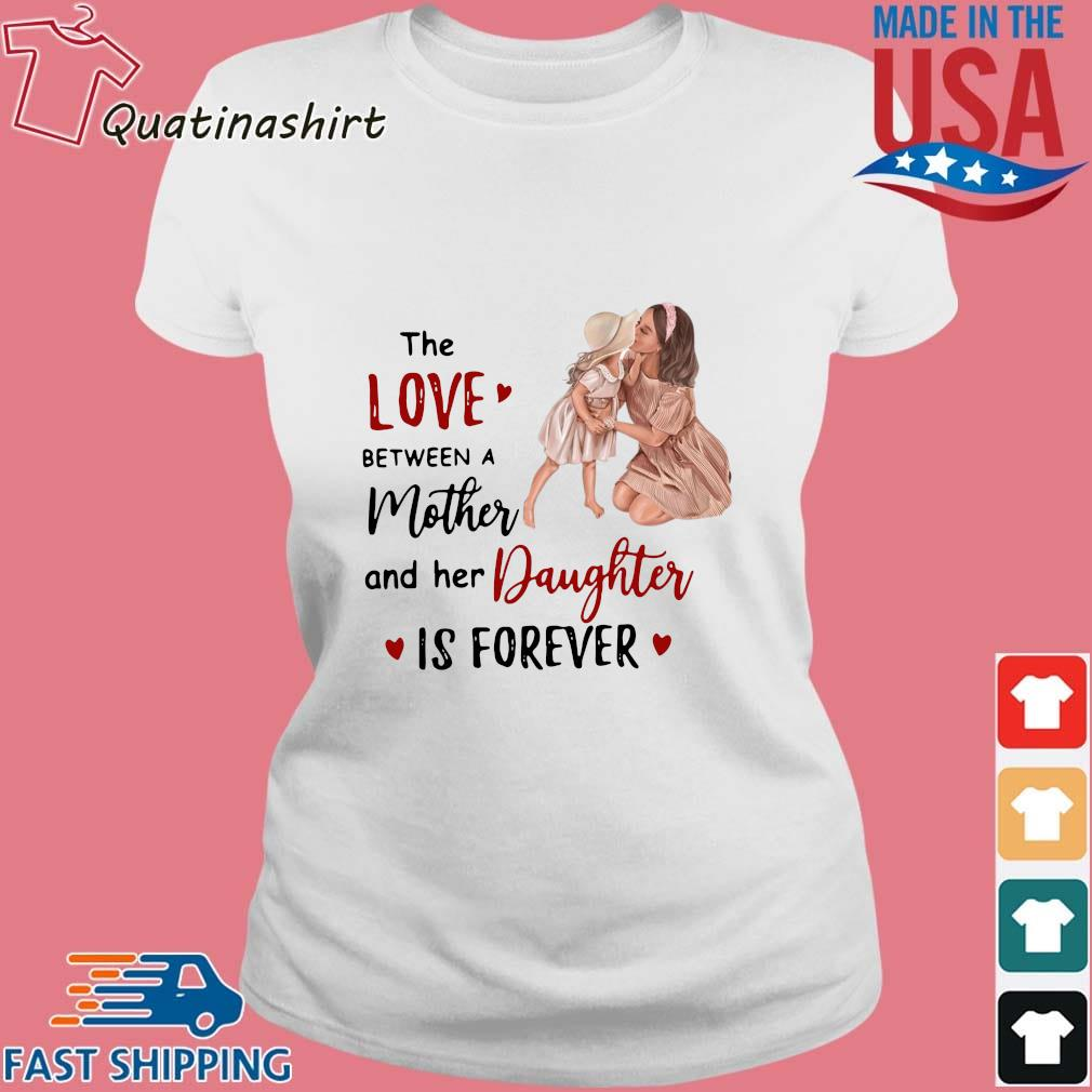 The Love Between A Mother And Her Daughter Is Forever Shirt Ladies trang