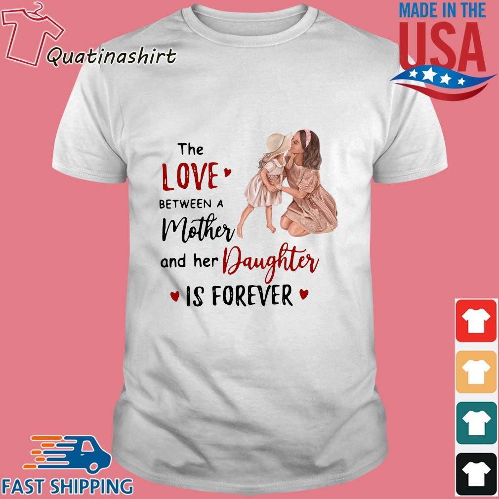 The Love Between A Mother And Her Daughter Is Forever Shirt