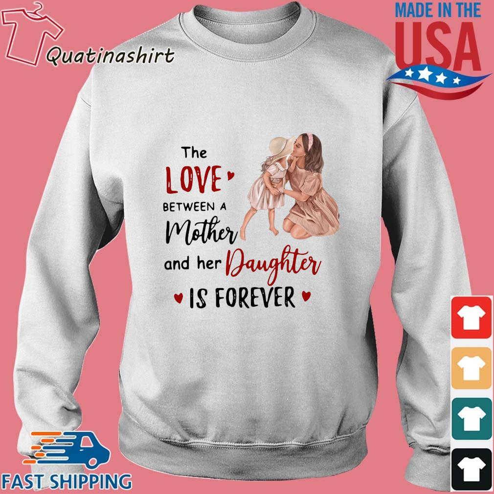 The Love Between A Mother And Her Daughter Is Forever Shirt Sweater trang