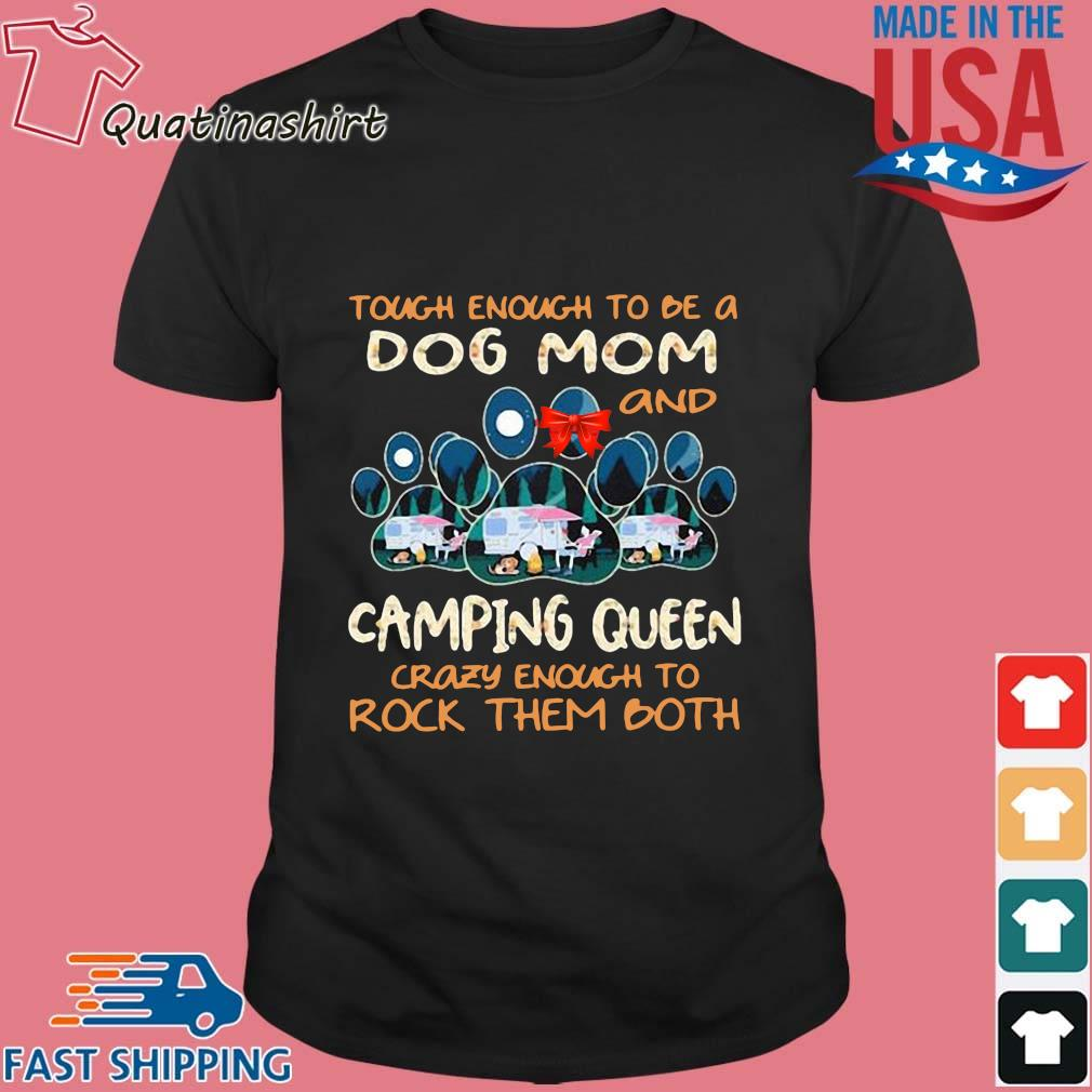 Touch enough to be a dog mom and camping queen crazy enough to rock them both shirt