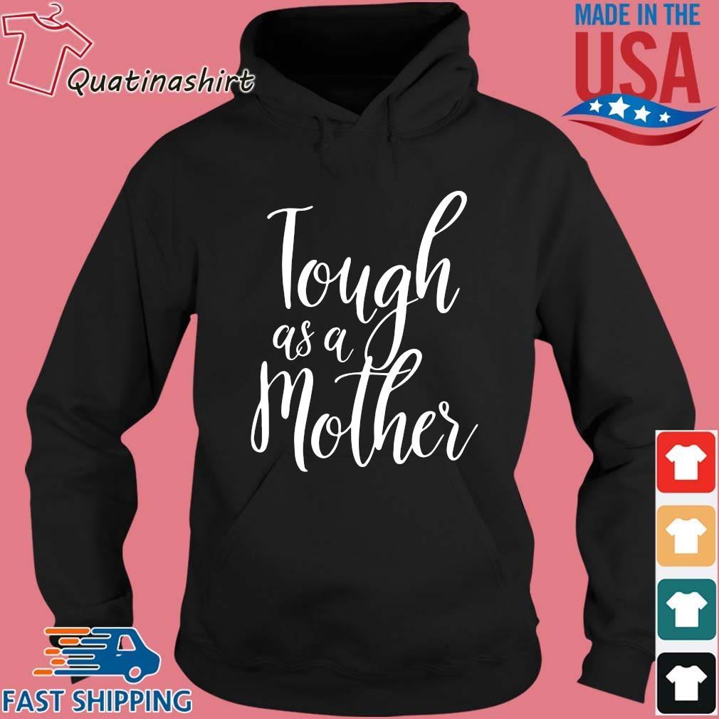 Tough As A Mother Shirt Hoodie den