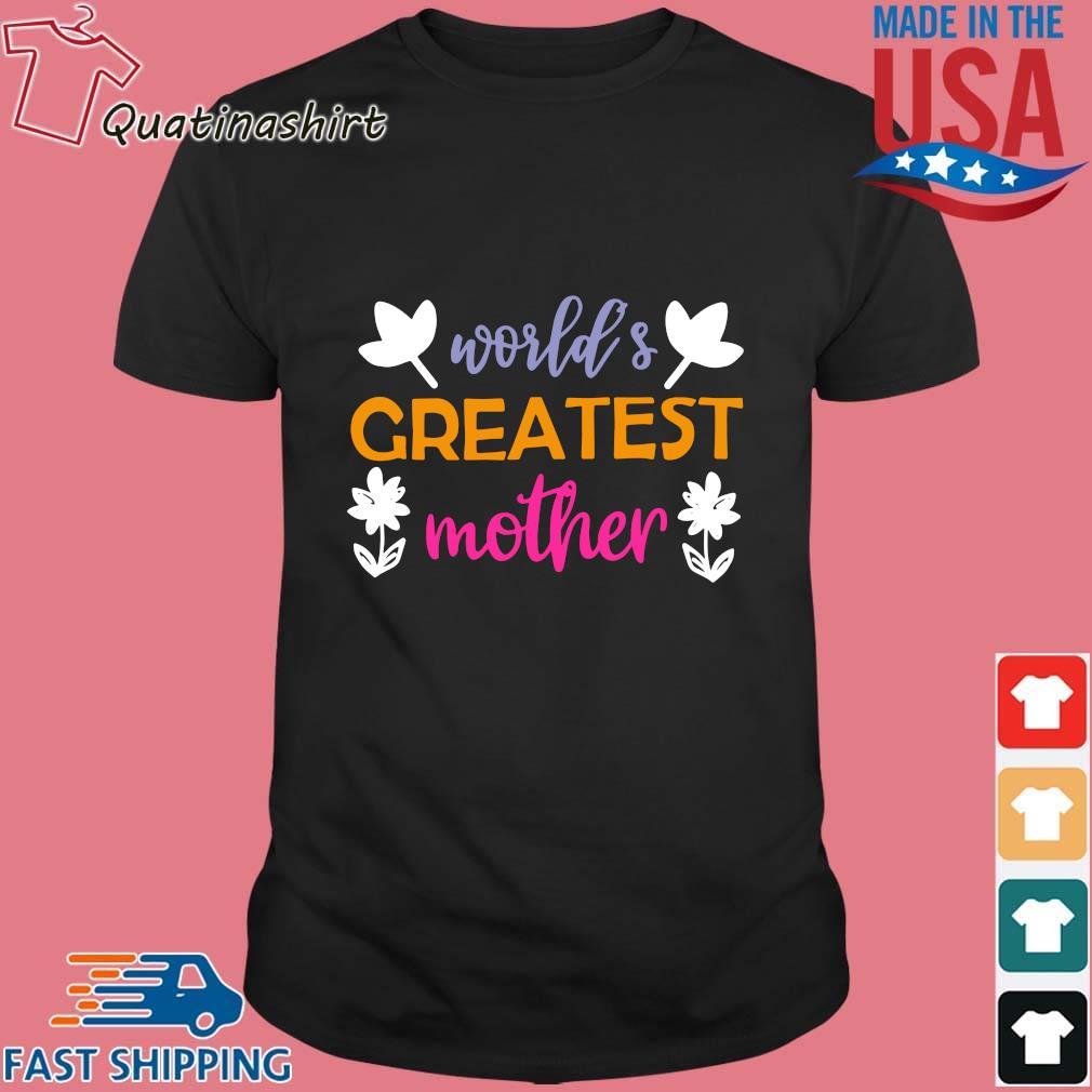 World's greatest mother flower shirt
