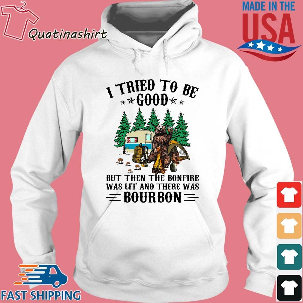 Bear camping I tried to be good but then the bonfire was lit and there was bourbon s Hoodie trang