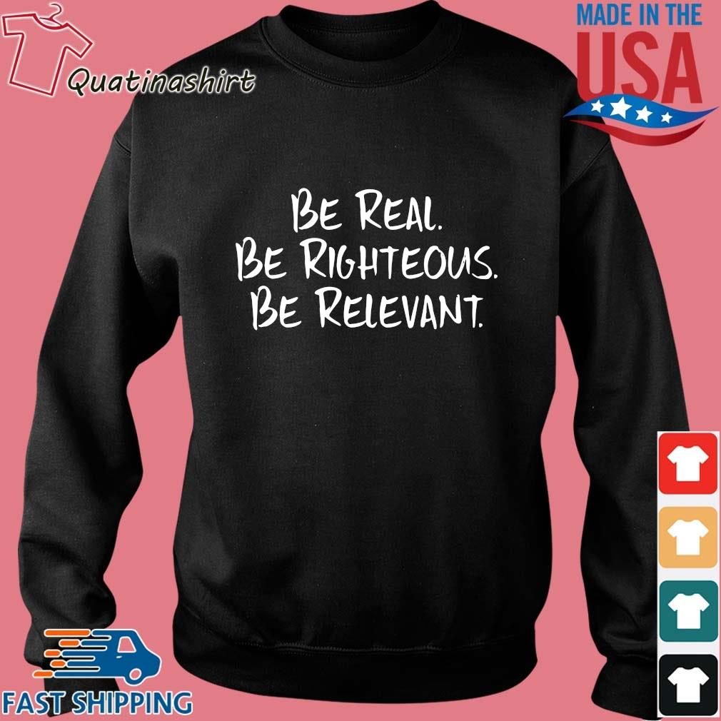 Be Real Be Righteous Be Relevant Shirt Sweater den