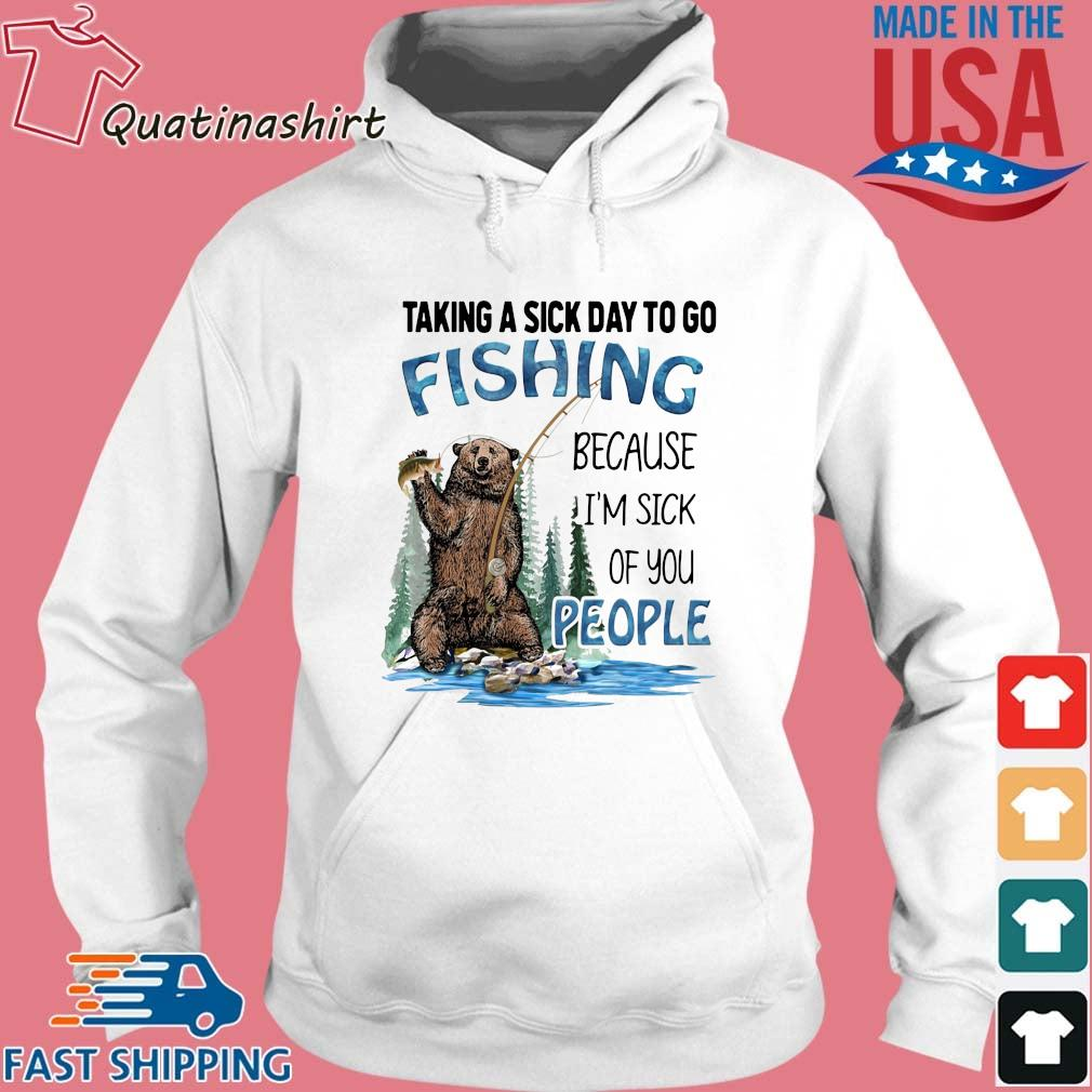 Bear taking a sick day to go fishing because I'm sick of you people s Hoodie trang
