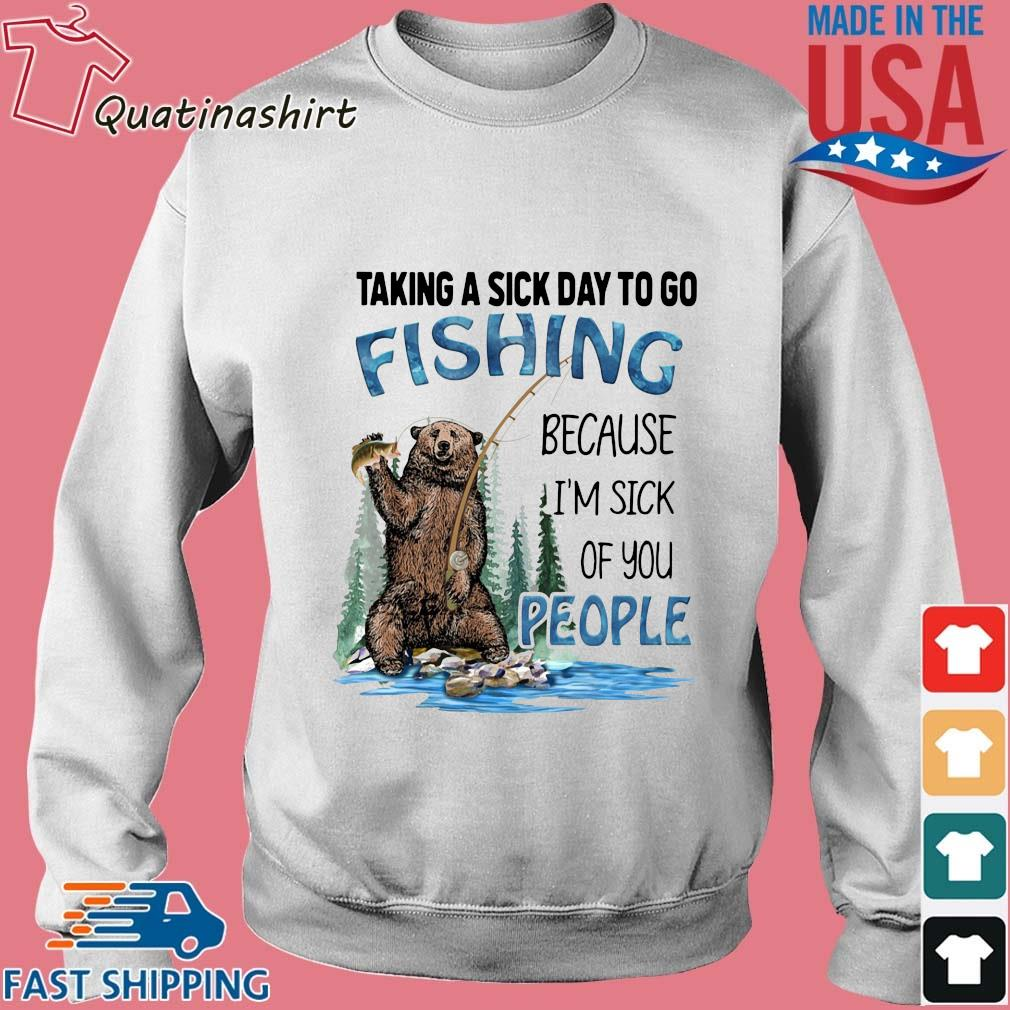 Bear taking a sick day to go fishing because I'm sick of you people s Sweater trang