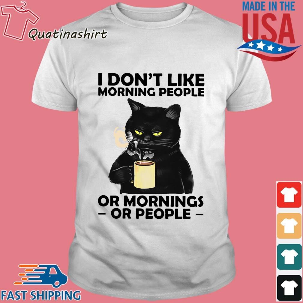 Black Cat Drink Coffee I Don't Like Morning People Or Mornings Or People Shirt