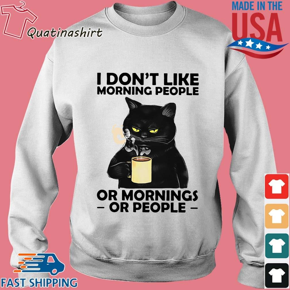 Black Cat Drink Coffee I Don't Like Morning People Or Mornings Or People Shirt Sweater trang