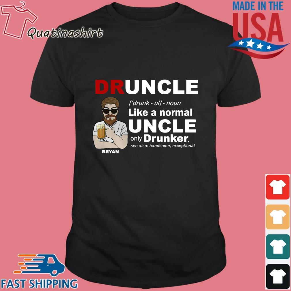 Bryan druncle like a normal uncle only drunker shirt