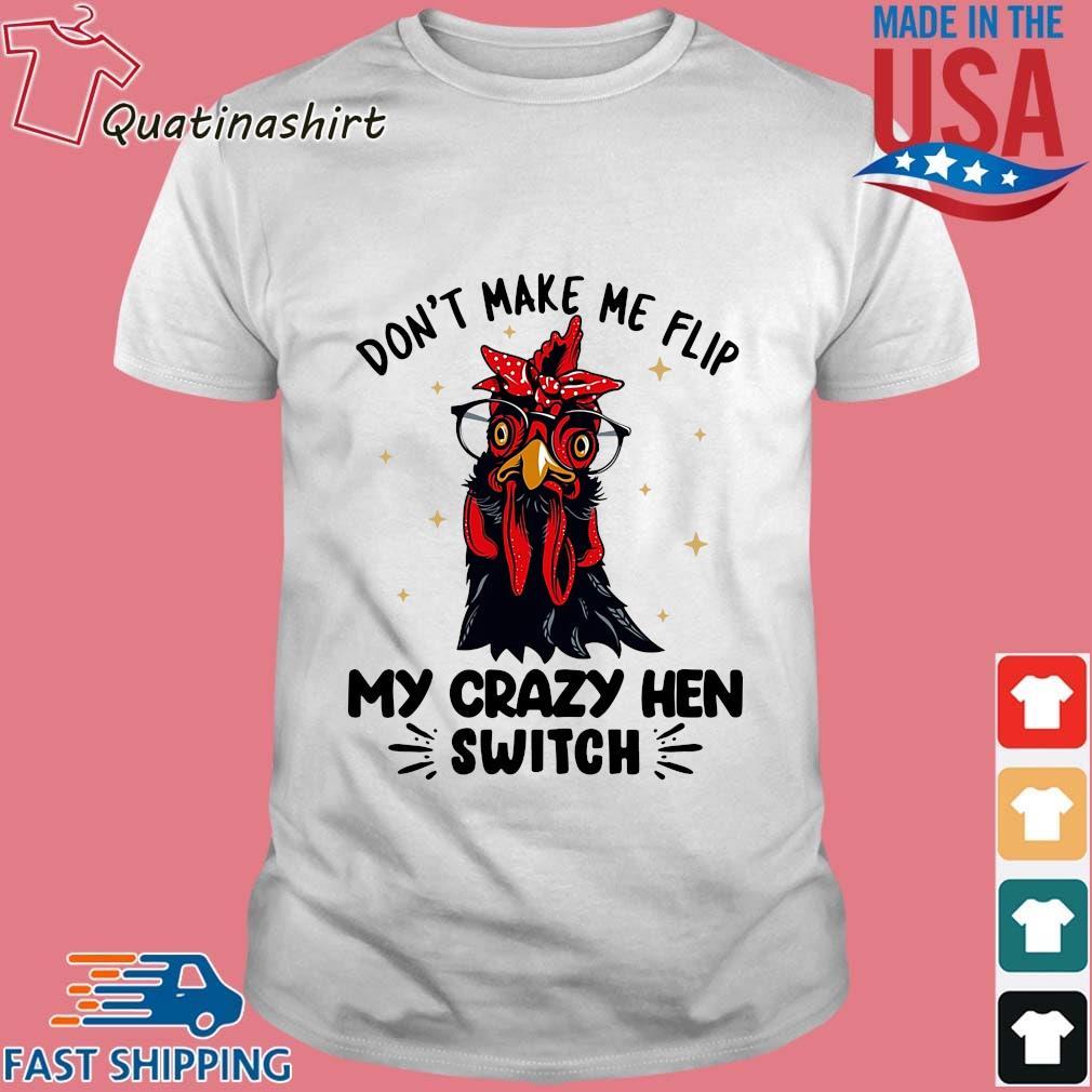 Chicken don't make Me flip my crazy hen switch shirt