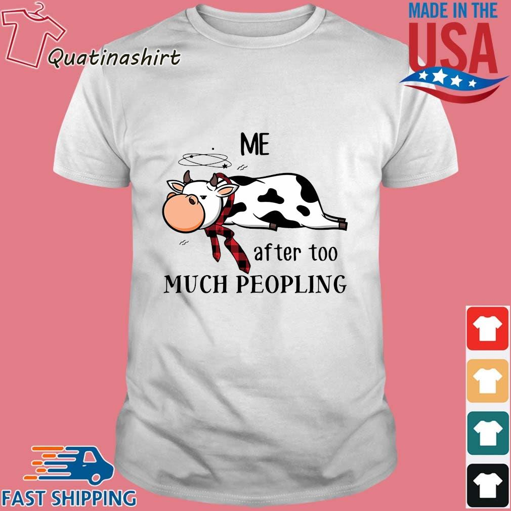 Cow Me after too much peopling shirt