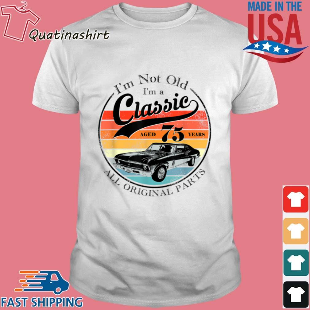 I'm Not Old I'm A Classic Aged 75 Years All Original Parts Vintage Shirt