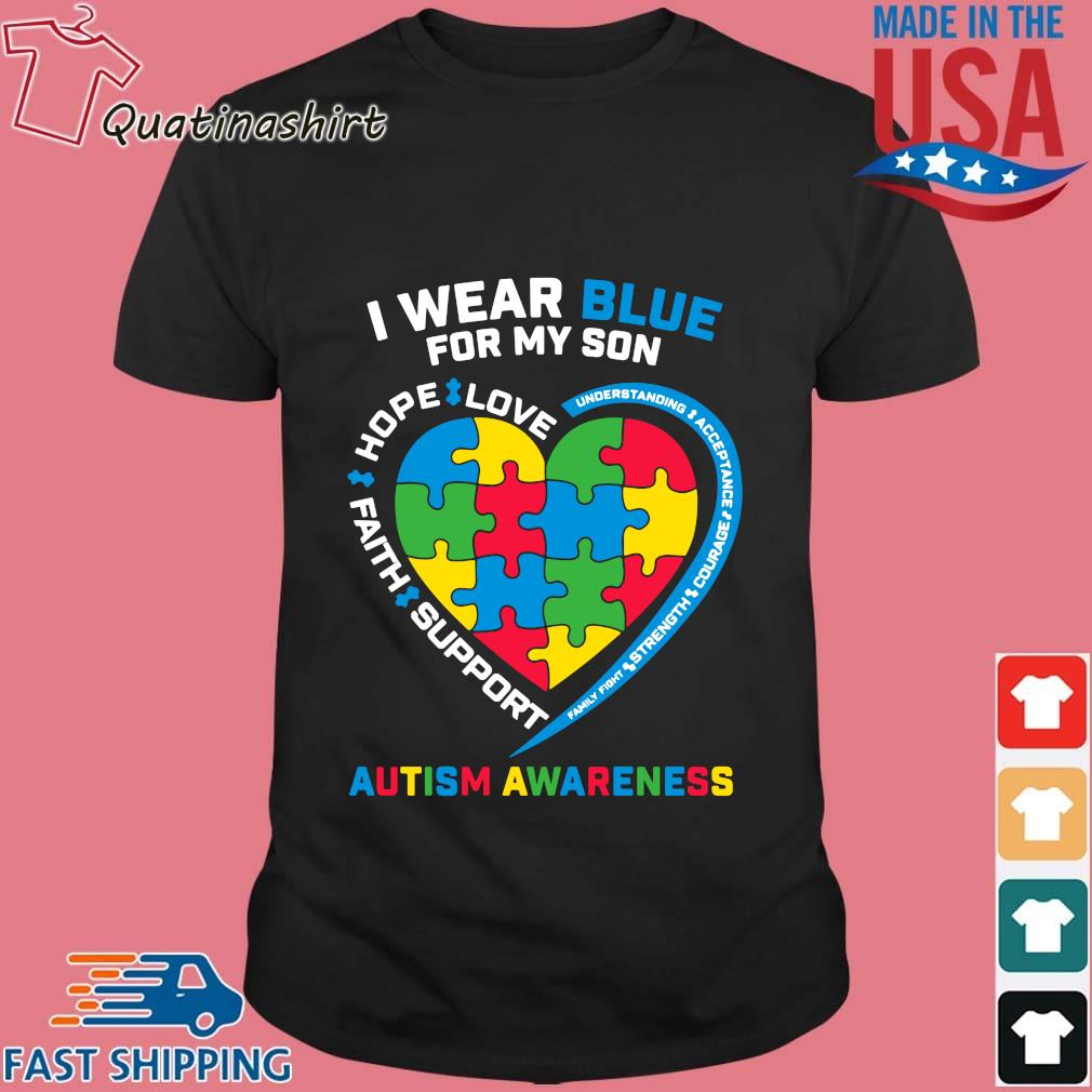 I Wear Blue For My Son Love Hope Faith Support Autism Awareness Shirt