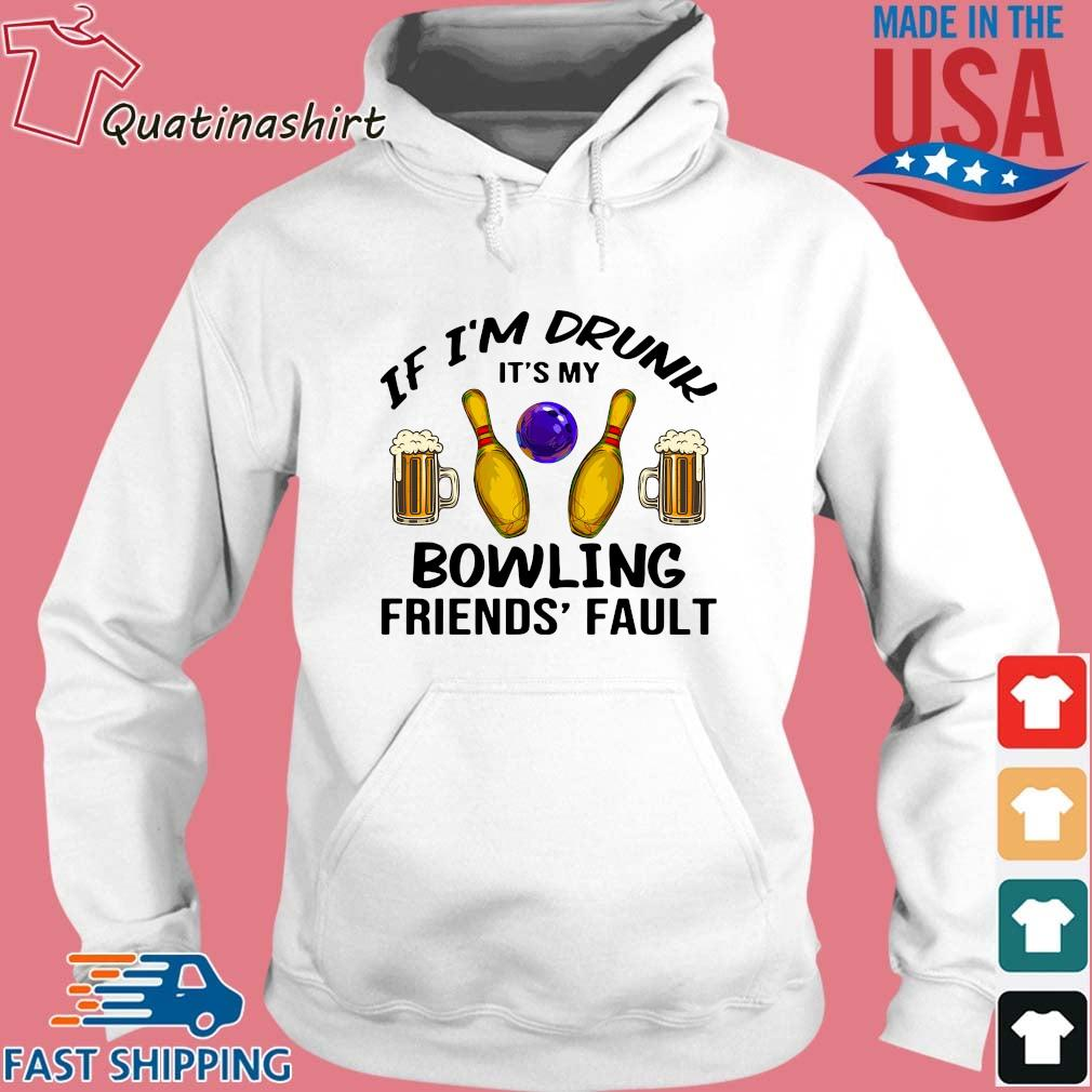 If I'm drunk it's my bowling friends' fault s Hoodie trang