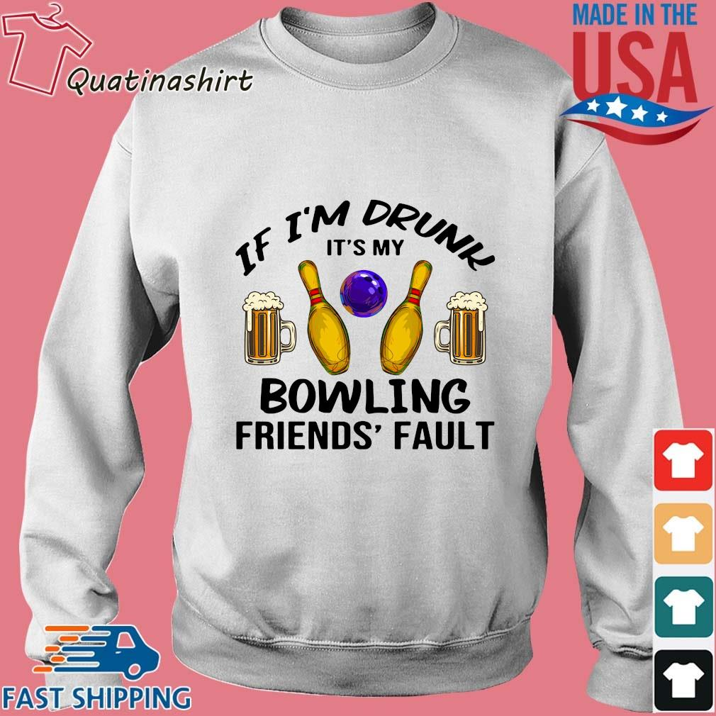 If I'm drunk it's my bowling friends' fault s Sweater trang