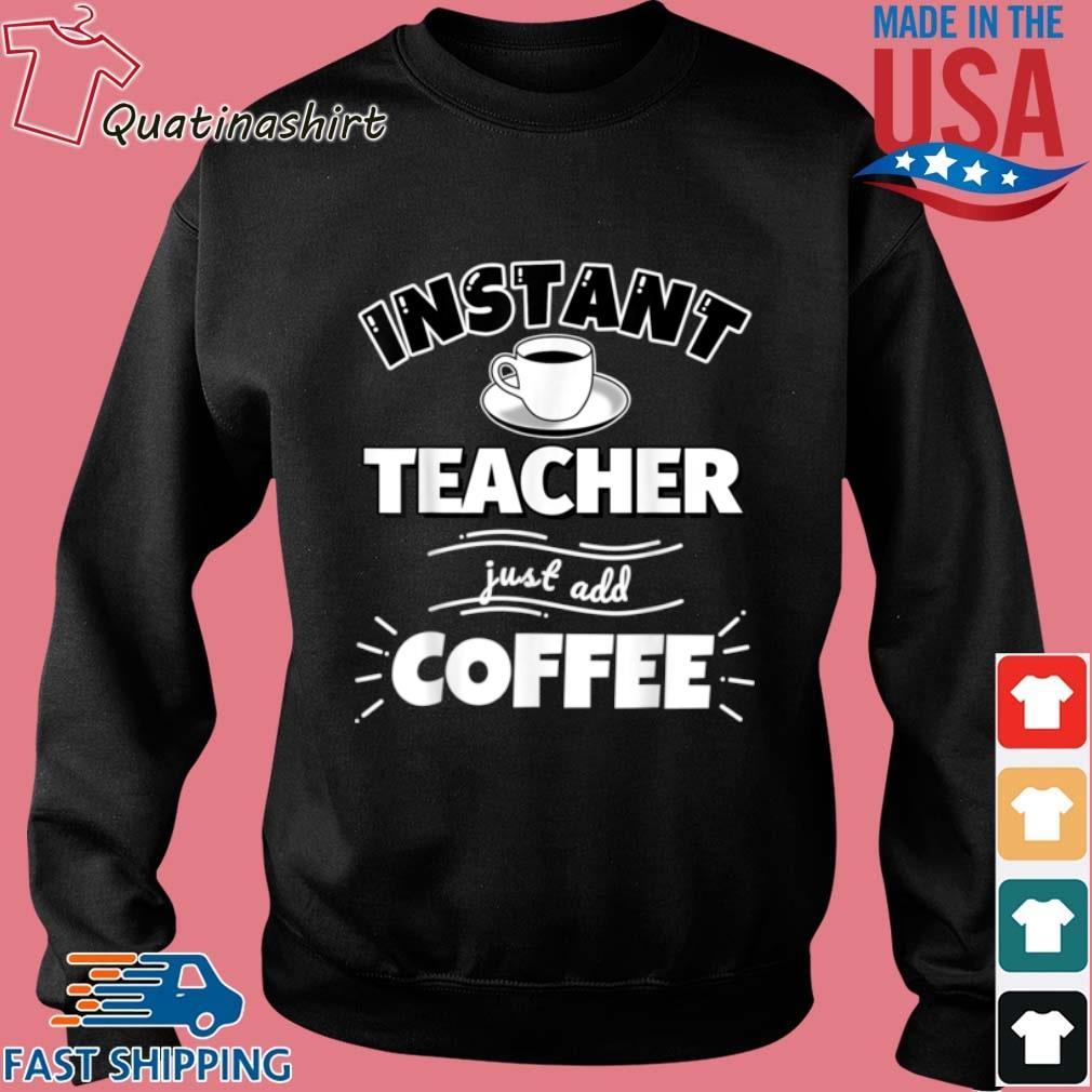 Instant Teacher Just Add Coffee Shirt Sweater den