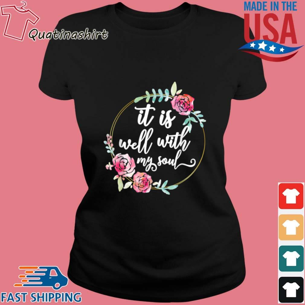 It Is Well With My Soul Flower Shirt Ladies den