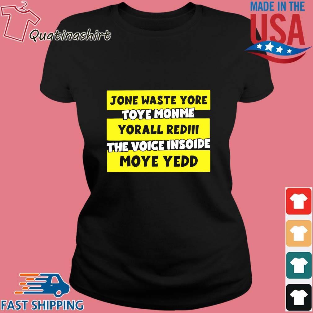 Jone waste yore toye monme yorall rediii the voice insoide moye yedd s Ladies den