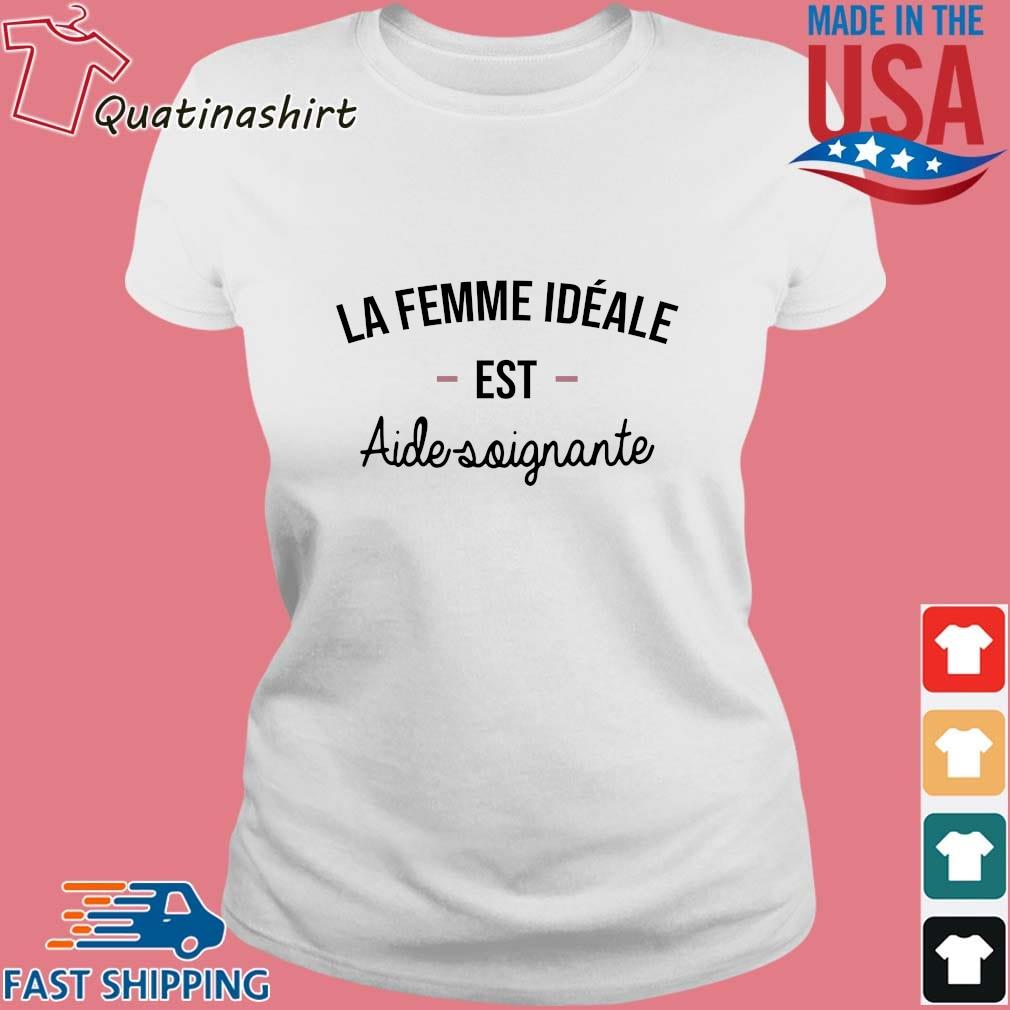 La Femme Ideale Est Aide Soignante Shirt Ladies trang