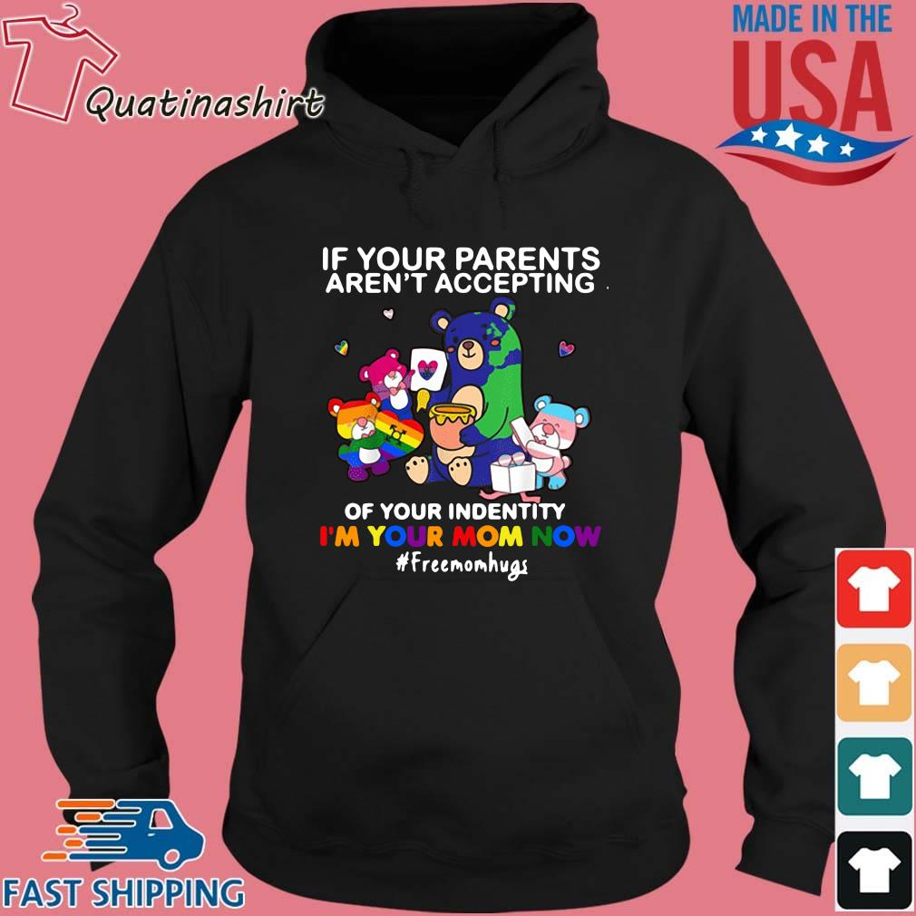 LGBT Bear If Your Parents Aren't Accepting Of Your IdenIdenti'm Your Mom Now Shirt Hoodie den