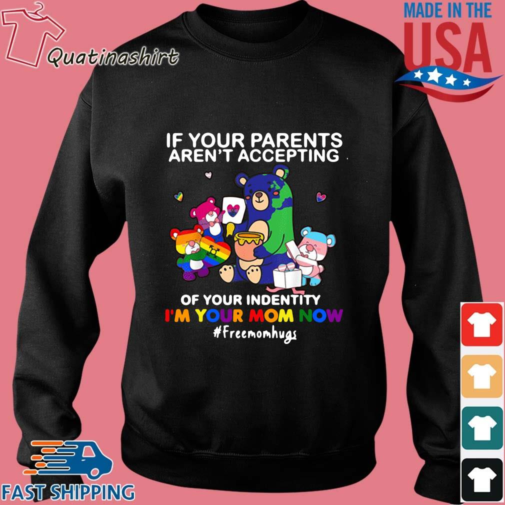 LGBT Bear If Your Parents Aren't Accepting Of Your IdenIdenti'm Your Mom Now Shirt Sweater den