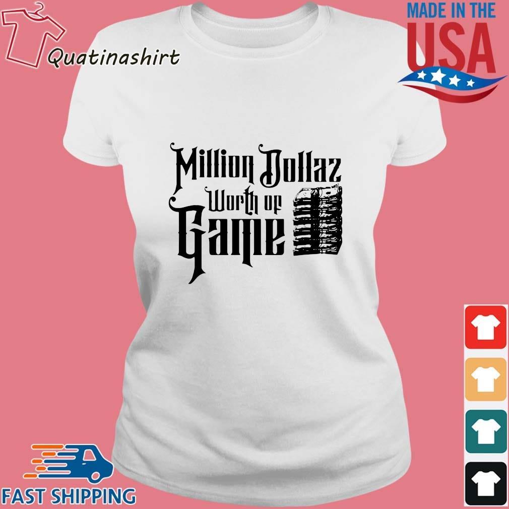 Million Dollaz Worth Of Game Shirt Ladies trang