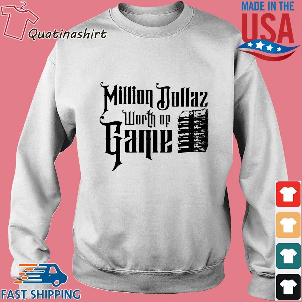 Million Dollaz Worth Of Game Shirt Sweater trang