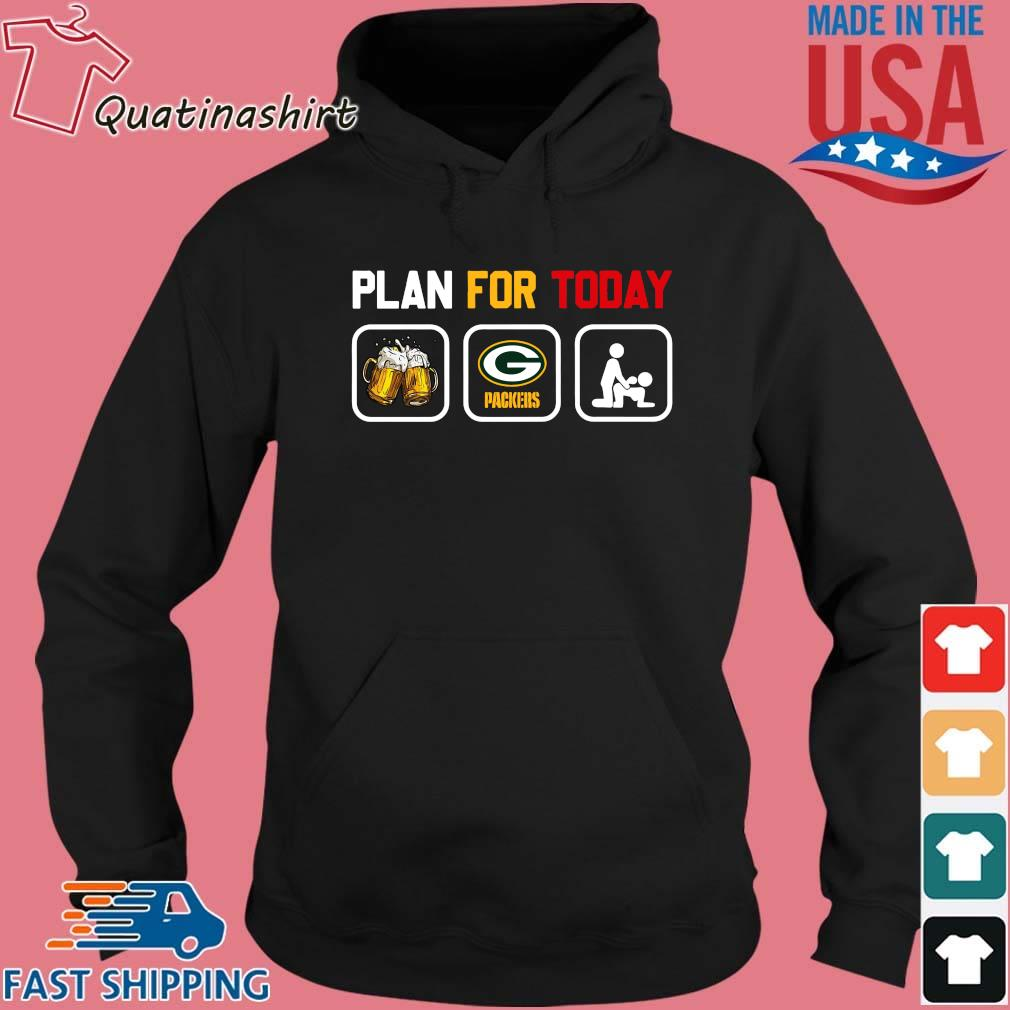 Plan for today beer Green Bay Packers sex s Hoodie den