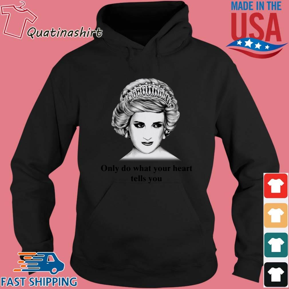 Princess Diana Only Do What Your Heart Tells You Shirt Hoodie den