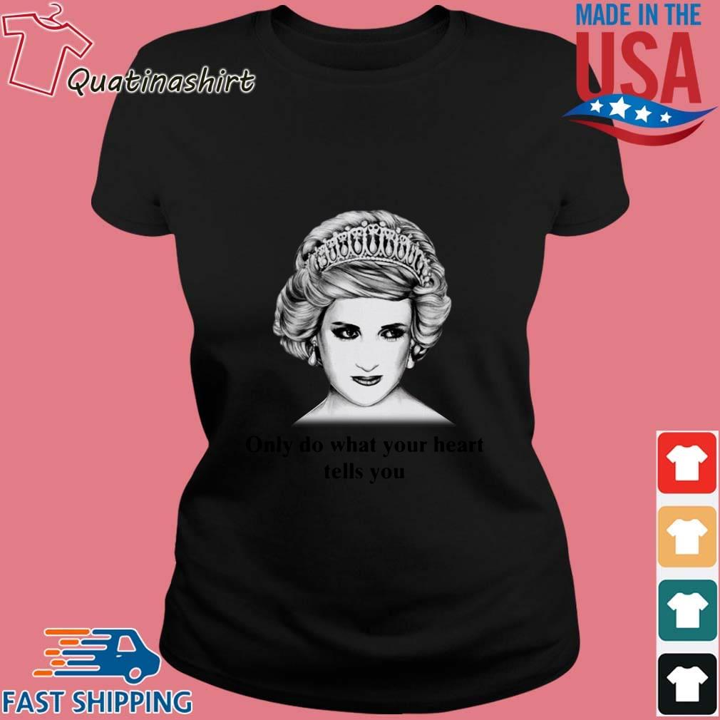 Princess Diana Only Do What Your Heart Tells You Shirt Ladies den