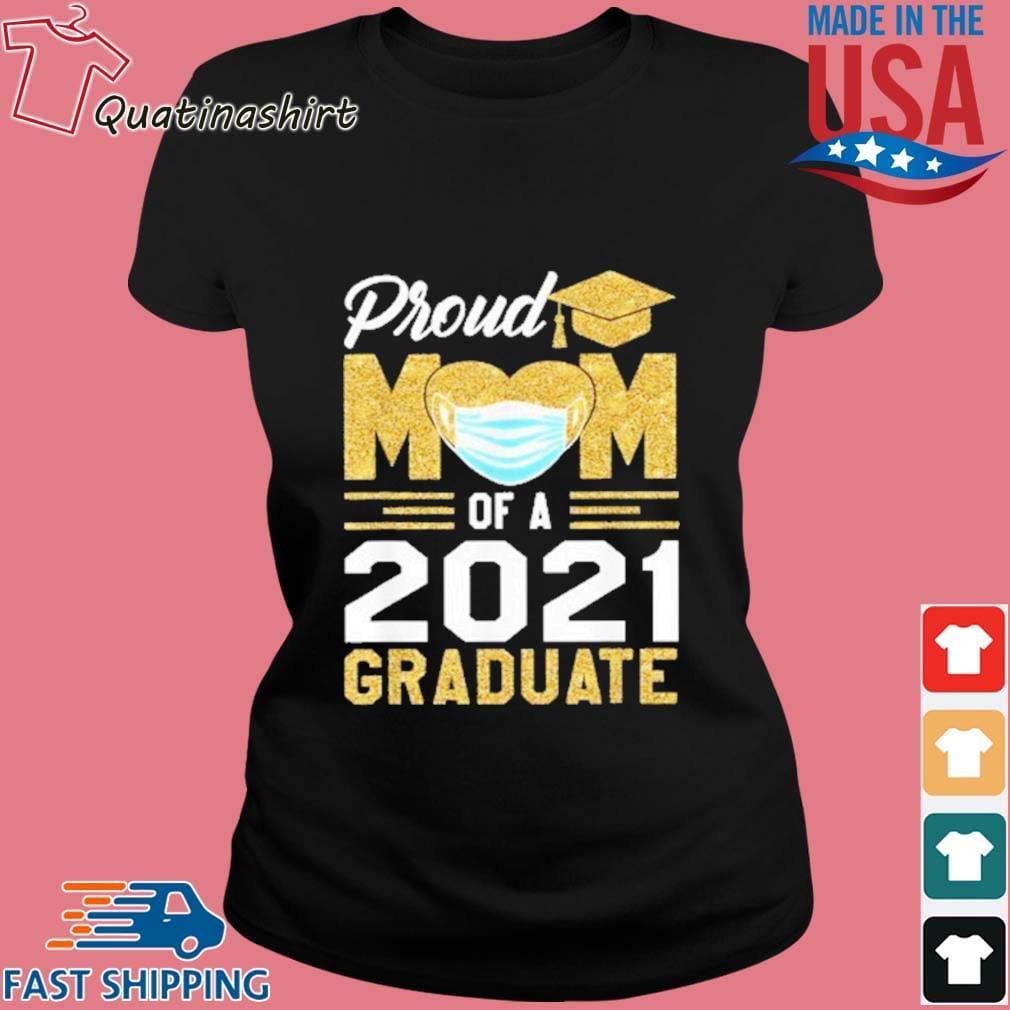 Proud Mom Of A 2021 Graduate Face Mask Shirt Ladies den