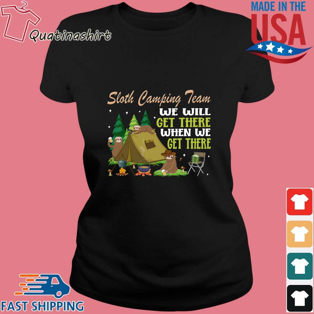 Sloth Camping Team We Will Get There When We Get There Shirt Ladies den