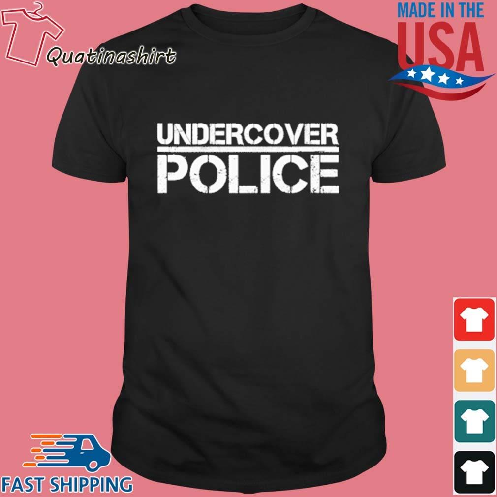 That Says Undercover Police For Cops And Officers Shirt