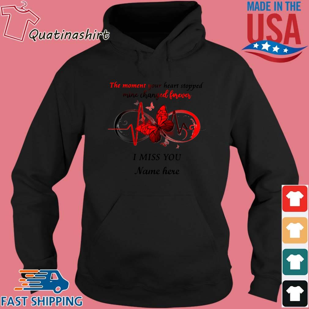 The moment your heart stopped mine changed forever I miss you name here s Hoodie den