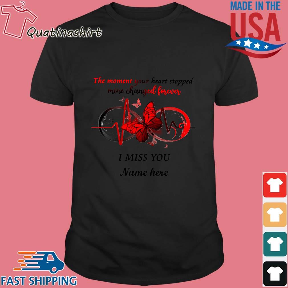 The moment your heart stopped mine changed forever I miss you name here shirt