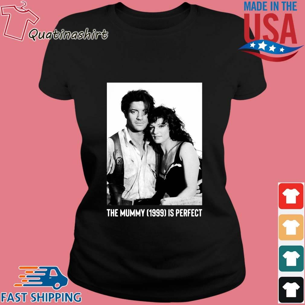 The Mummy 1999 Is Perfect Shirt Ladies den