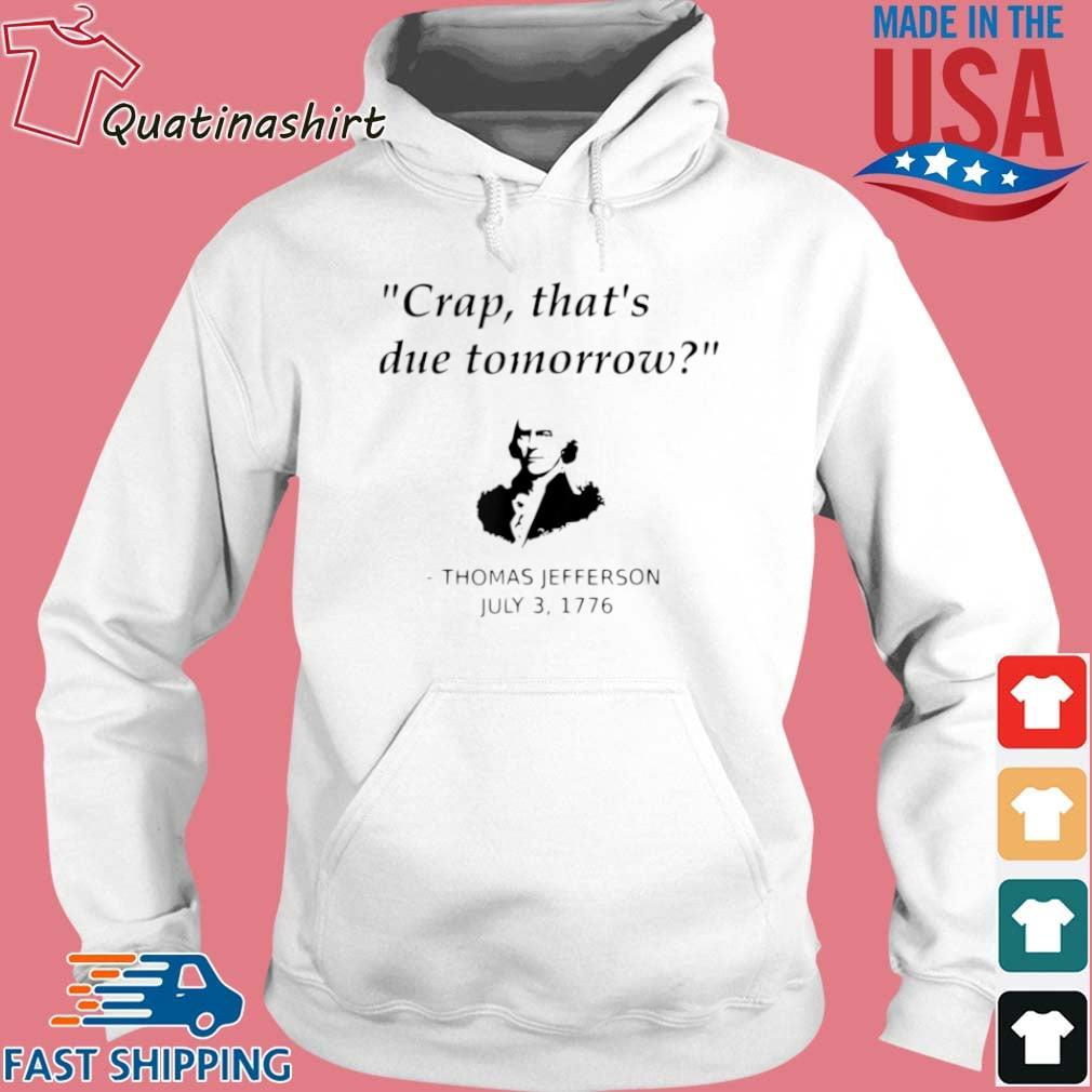 Thomas Jefferson Crap That's Due Tomorrow July 3 1776 Shirt Hoodie trang