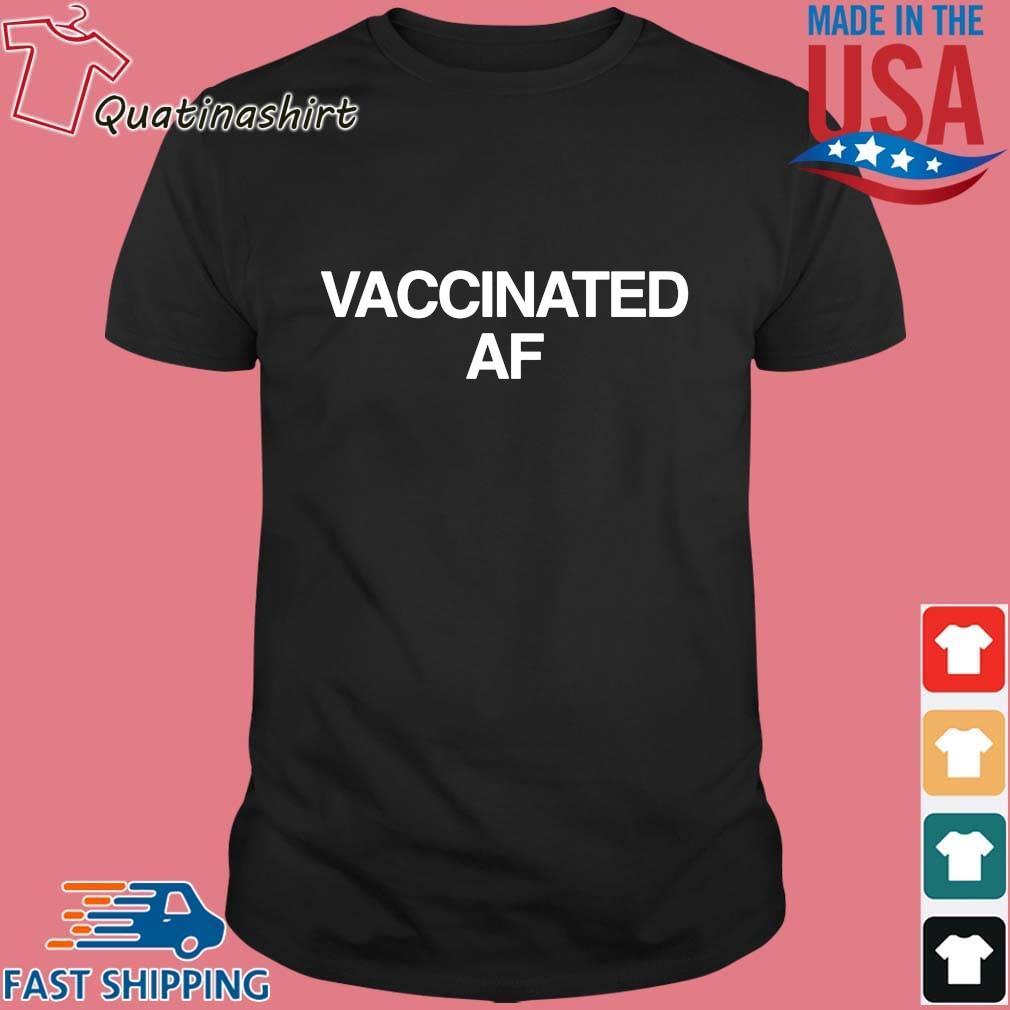 Vaccinated Af Shirt