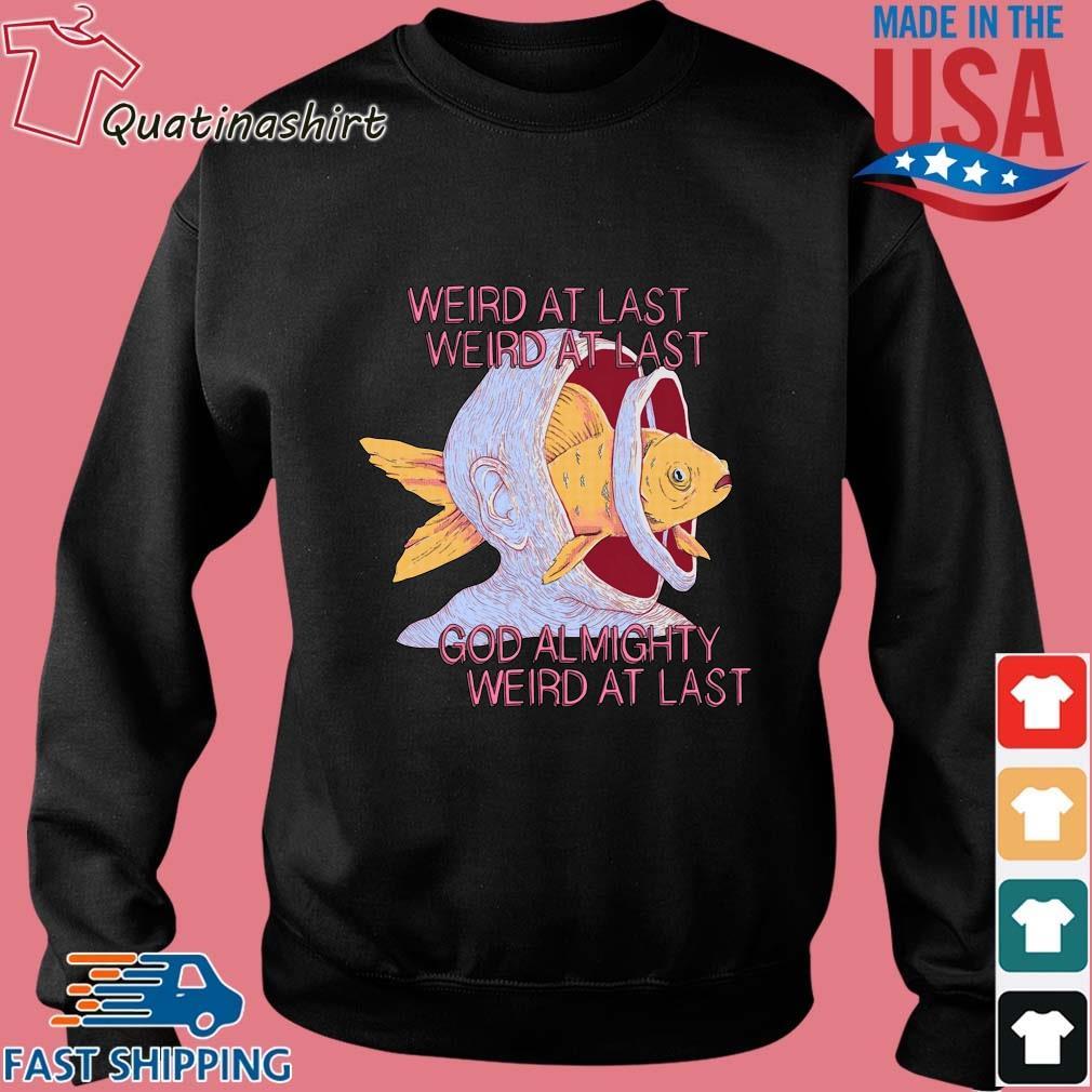 Weird At Last Weird At Last God Almighty Weird At Last Shirt Sweater den