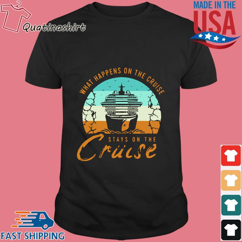 What happens on the cruise stays on the cruise vintage shirt