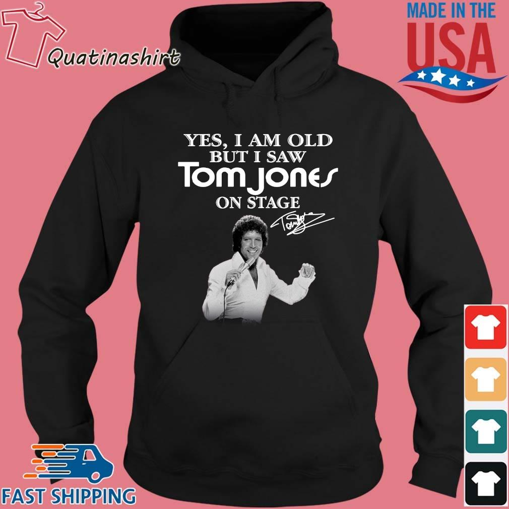 Yes I Am Old But I Saw Tom Jones On Stage Signature Shirt Hoodie den