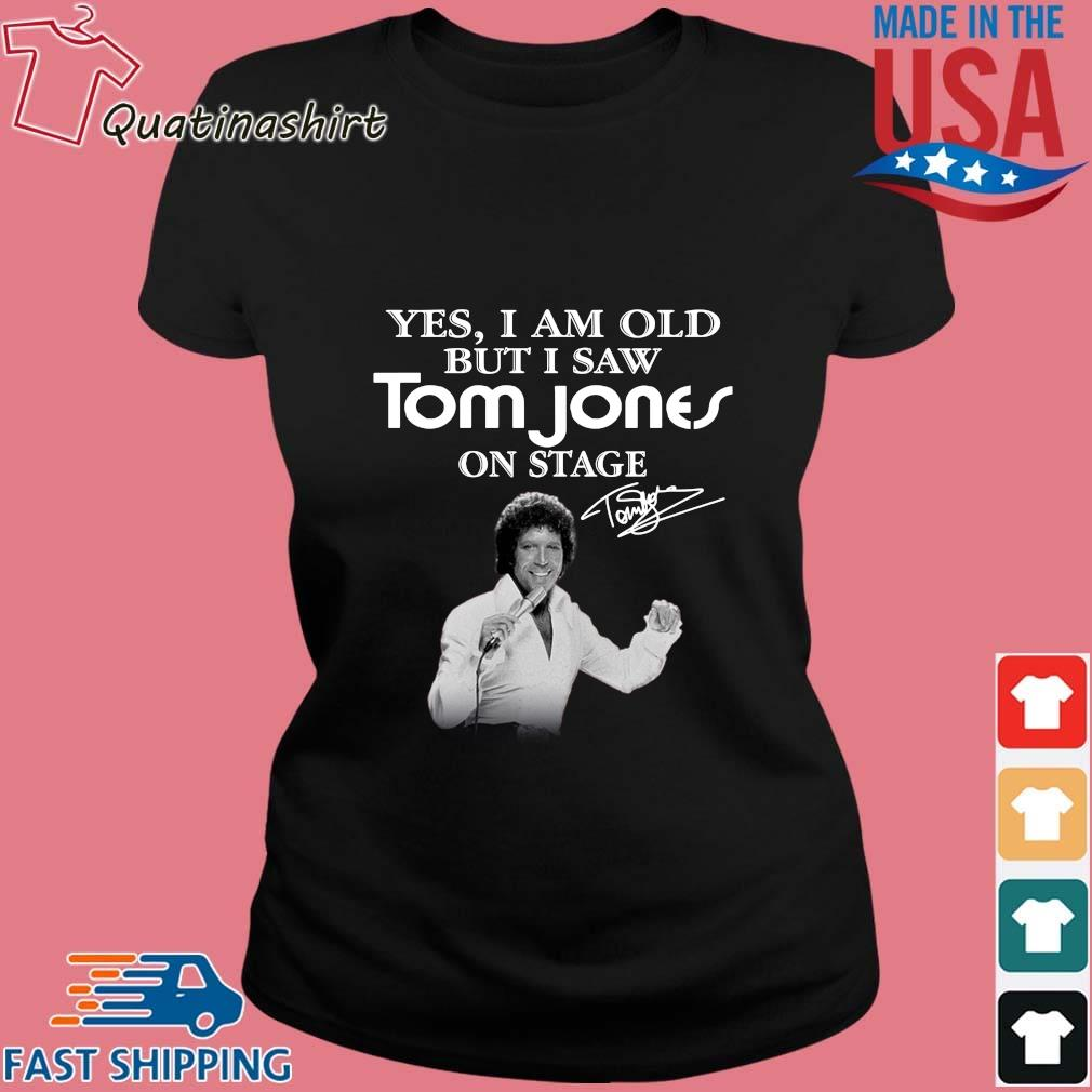 Yes I Am Old But I Saw Tom Jones On Stage Signature Shirt Ladies den