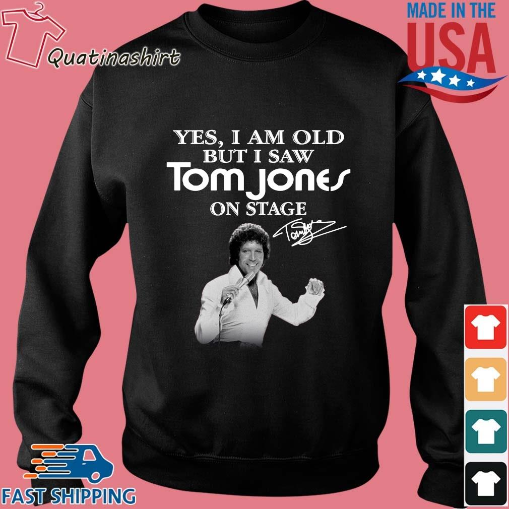 Yes I Am Old But I Saw Tom Jones On Stage Signature Shirt Sweater den