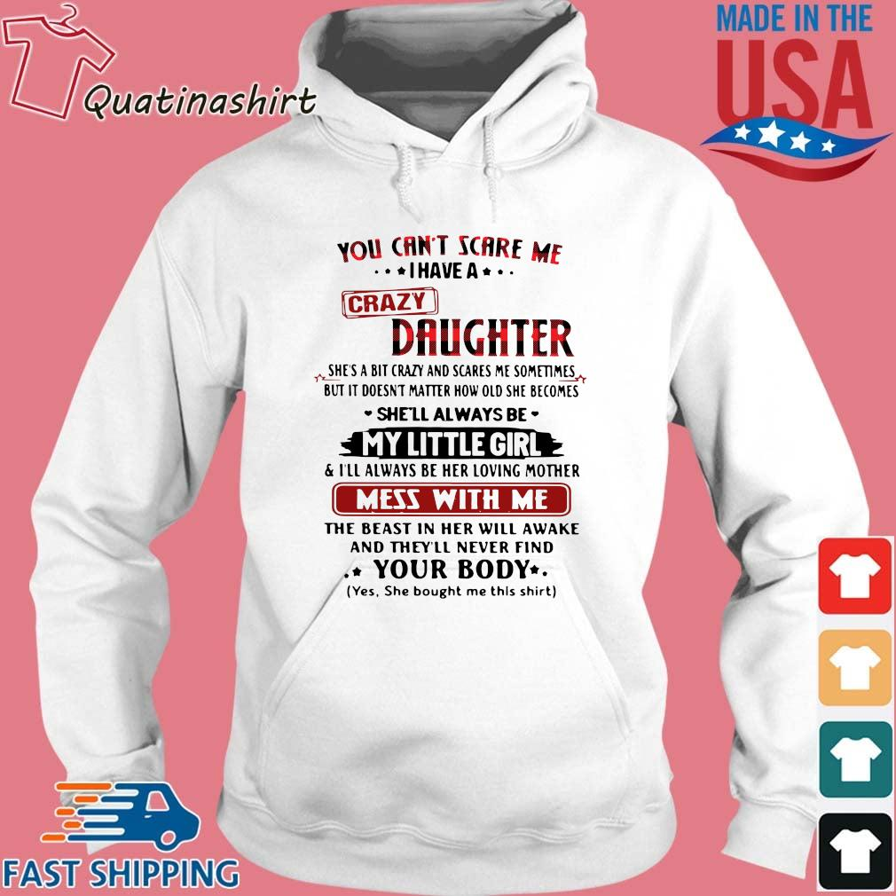 You can_t scare Me I have a crazy daughter she_s a bit crazy and scares Me sometimes s Hoodie trang