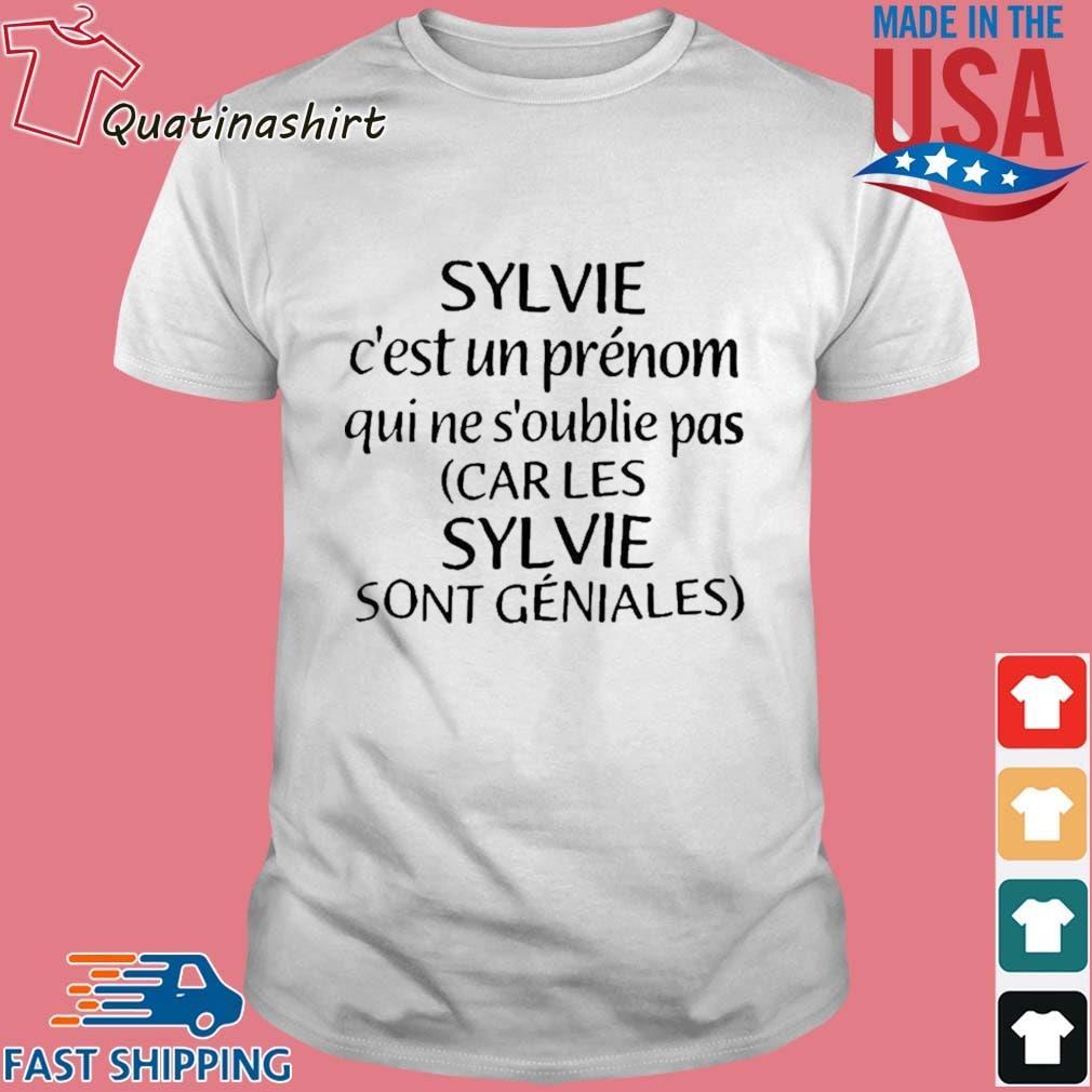 Sylvie C'est Un Prénom Qui Ne S'oublie Pas Car Les Sylvie Shirt